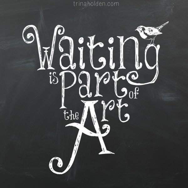 waiting is part of the art of writing, and seasons of silence adds depth to our words