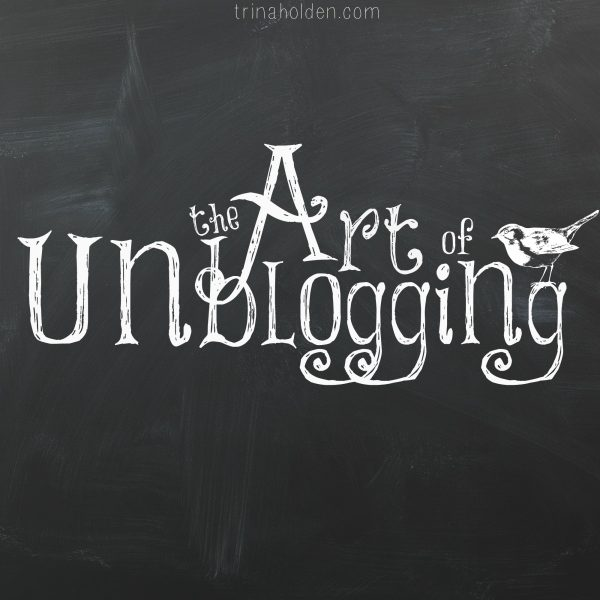 The Art of Unblogging via @TrinaHolden