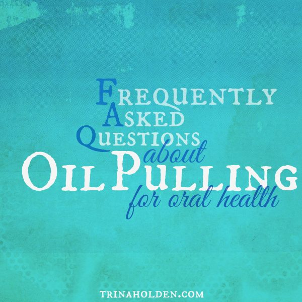 Answers about oil pulling from a gal who's been doing it for over a year and healed cavaties!