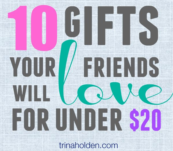 perfect gifts for friends--all under $20!