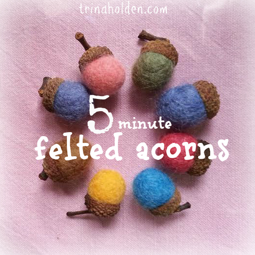 These wet felted acorns are so quick, you can make a handful in an hour!