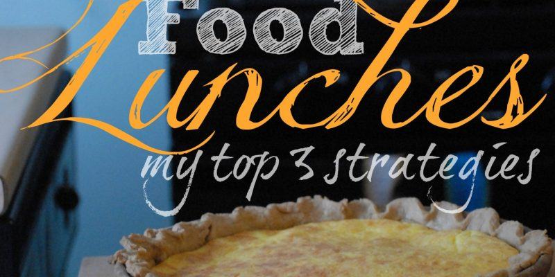 3 strategies for quick and easy real food lunches!