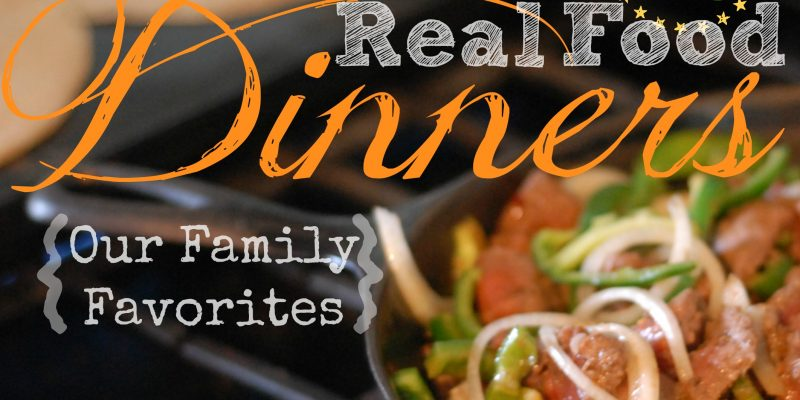 30 Real Food Dinner Ideas your family will love!