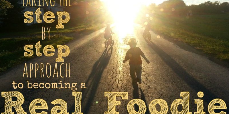 the step-by-step approach to becoming a real foodie