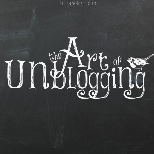 The Art of Unblogging via @TrinaHolden